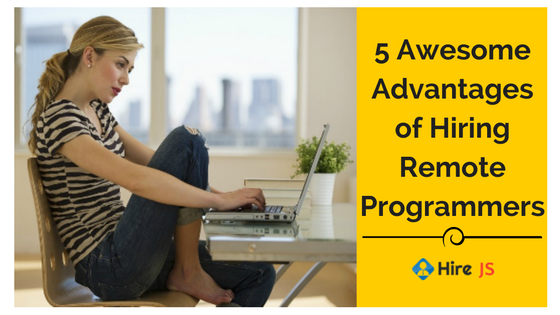 5 Awesome Advantages of Hiring Remote Programmers